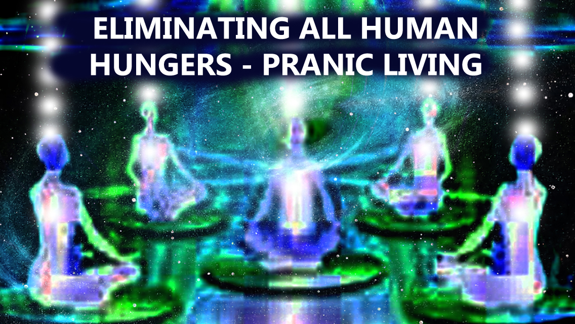 Free online training & insights into PRANIC LIVING & PRANIC PEOPLE – eliminating all hungers …